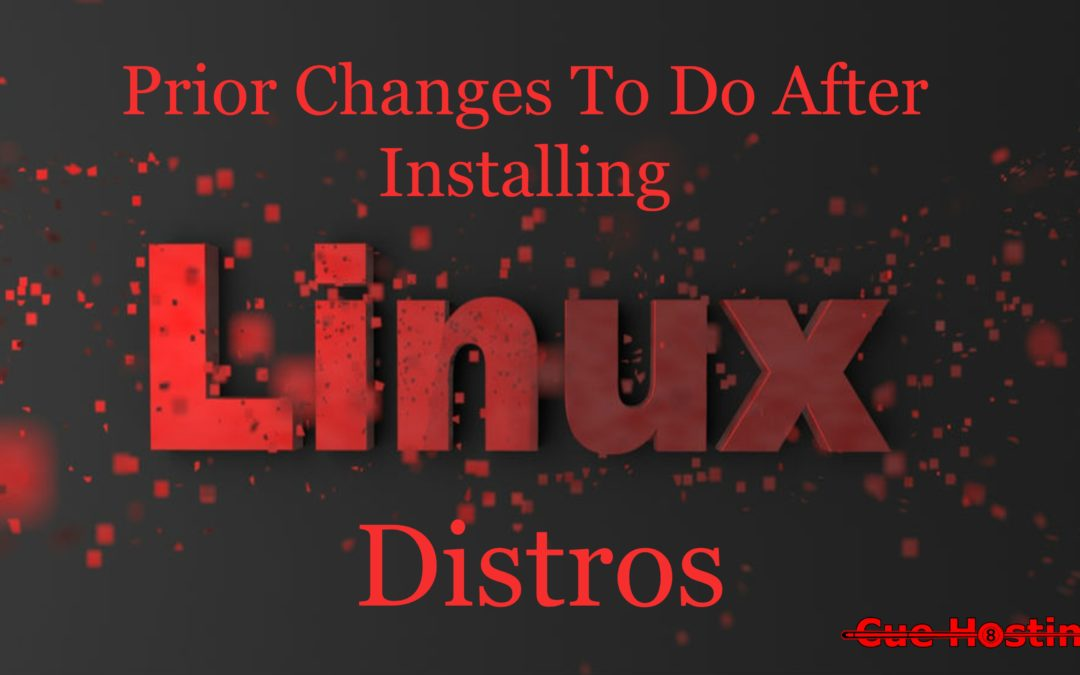 Prior Changes To Do After Installing Linux Distros